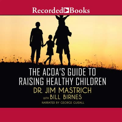The ACOA's Guide to Raising Healthy Children by Jim Mastrich audiobook