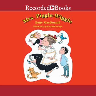 Mrs. Piggle-Wiggle by Betty MacDonald audiobook