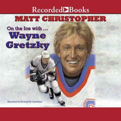 On the Ice With  Wayne Gretsky by Matt Christopher audiobook