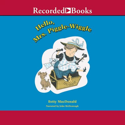 Hello, Mrs. Piggle Wiggle by Betty MacDonald audiobook