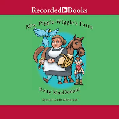 Mrs. Piggle-Wiggle's Farm by Betty MacDonald audiobook