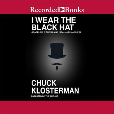 I Wear the Black Hat by Chuck Klosterman audiobook