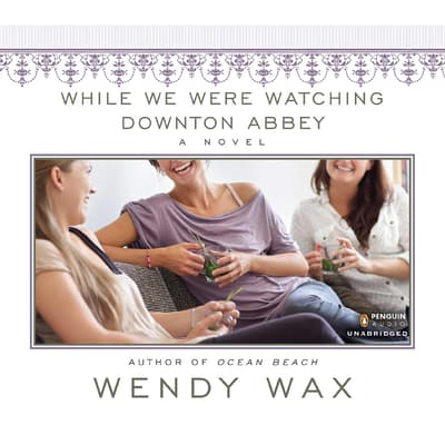 While We Were Watching Downton Abbey by Wendy Wax audiobook