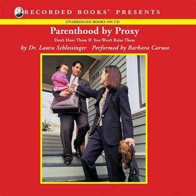 Parenthood by Proxy by Laura Schlessinger audiobook