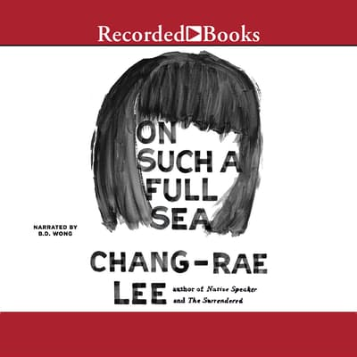 On Such a Full Sea by Chang-rae Lee audiobook