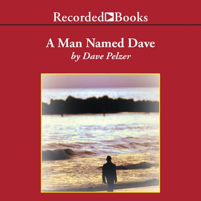 A Man Named Dave by Dave Pelzer audiobook