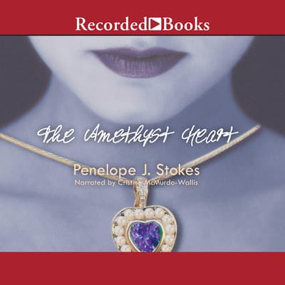 The Amethyst Heart by Penelope J. Stokes audiobook