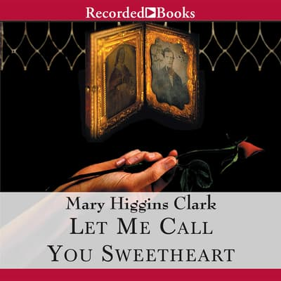 Let Me Call You Sweetheart by Mary Higgins Clark audiobook