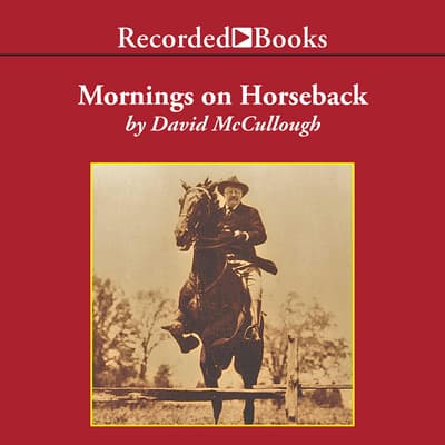Mornings on Horseback by David McCullough audiobook