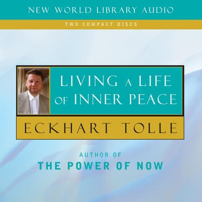 Living a Life of Inner Peace by Eckhart Tolle audiobook
