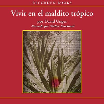 Vivir En El Maldito Tropico (Life in the Damn Tropics) by David Unger audiobook