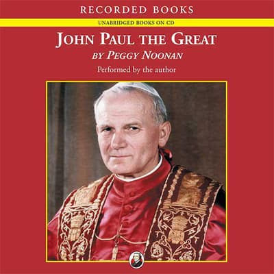 John Paul the Great by Peggy Noonan audiobook