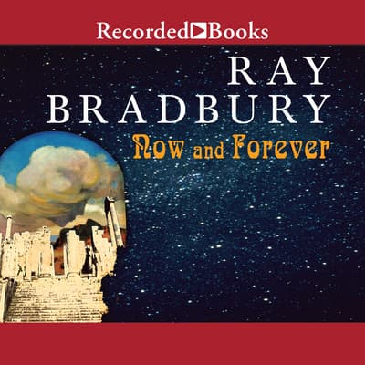 Now and Forever by Ray Bradbury audiobook