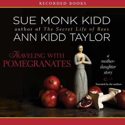 Traveling with Pomegranates by Sue Monk Kidd audiobook