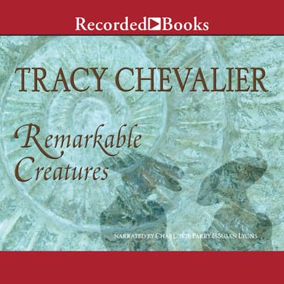 Remarkable Creatures by Tracy Chevalier audiobook