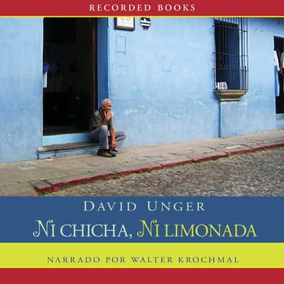 Ni chicha, ni limonda (Neither Chicha, Nor Lemonade) by David Unger audiobook