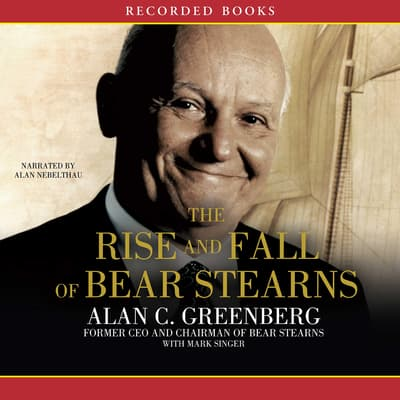 The Rise and Fall of Bear Stearns by Mark Singer audiobook