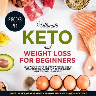 Ultimate Keto and Weight Loss for Beginners 2 Books in 1:  by Mindfulness Meditation Academy audiobook