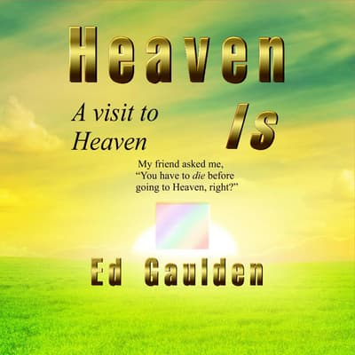Heaven Is: by Ed Gaulden audiobook