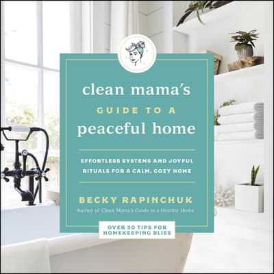 The Clean Mama's Guide to a Peaceful Home by Becky Rapinchuk audiobook