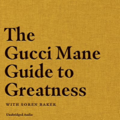 The Gucci Mane Guide to Greatness by Gucci Mane audiobook