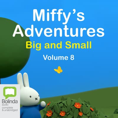 Miffy's Adventures Big and Small: Volume Eight by Dick Bruna audiobook