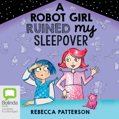 A Robot Girl Ruined My Sleepover by Rebecca Patterson audiobook