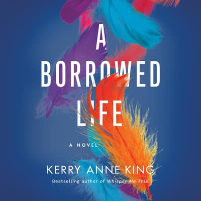 A Borrowed Life by Kerry Anne King audiobook