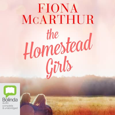 The Homestead Girls by Fiona McArthur audiobook