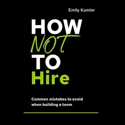 How Not to Hire by Emily Kumler audiobook