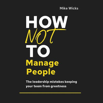 How Not to Manage People by Mike Wicks audiobook
