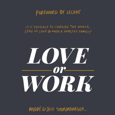 Love or Work by André Shinabarger audiobook