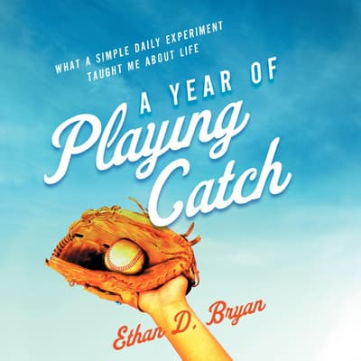 A Year of Playing Catch by Ethan D. Bryan audiobook