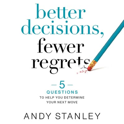 Better Decisions, Fewer Regrets by Andy Stanley audiobook