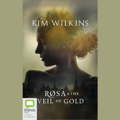 Rosa and the Veil of Gold by Kim Wilkins audiobook