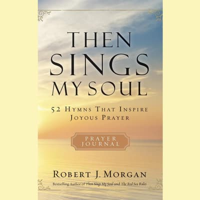 Then Sings My Soul by Robert J. Morgan audiobook