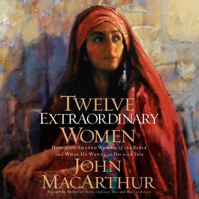 Twelve Extraordinary Women by John MacArthur audiobook