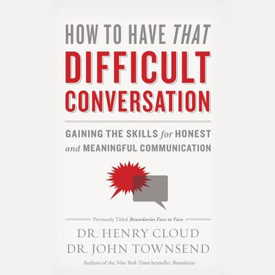 How to Have That Difficult Conversation by Henry Cloud audiobook