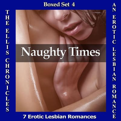Naughty Times: An Erotic Lesbian Romance - Boxed Set #4 (The Ellis Chronicles) by T.E. Robbens audiobook