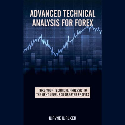 ADVANCED TECHNICAL ANALYSIS FOR FOREX by Wayne Walker audiobook