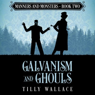 Galvanism and Ghouls by Tilly Wallace audiobook