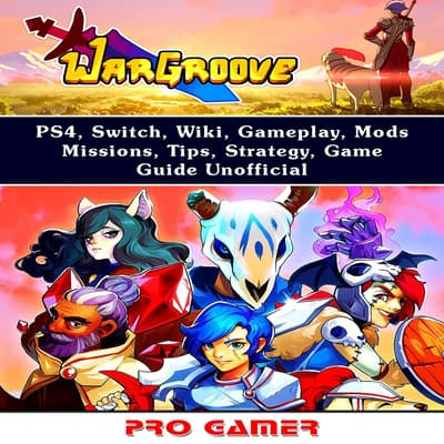 Wargroove Game, Switch, Tips, Wiki, Walkthrough, PS4, Achievements, Characters, Units, Download, Jokes, Guide Unofficial by Master Gamer audiobook