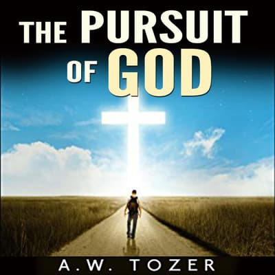 The Pursuit of God by A. W. Tozer audiobook
