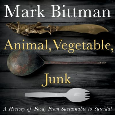 Animal, Vegetable, Junk by Mark Bittman audiobook