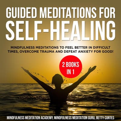 Guided Meditations for Self-Healing 2 Books in 1:  by Mindfulness Meditation Academy audiobook