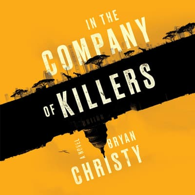 In the Company of Killers by Bryan Christy audiobook