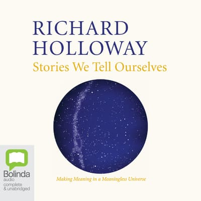 Stories We Tell Ourselves by Richard Holloway audiobook