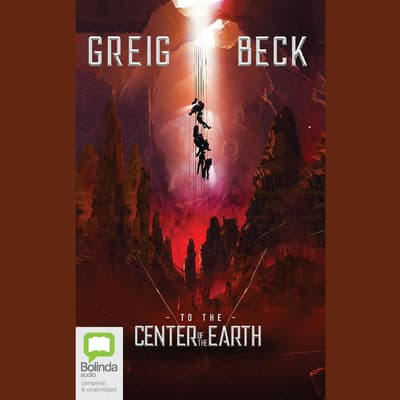 To the Center of the Earth by Greig Beck audiobook