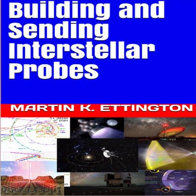 Building and Sending Interstellar Probes by Martin K. Ettington audiobook