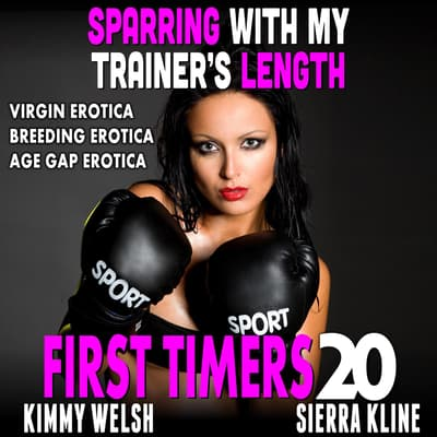 Sparring With My Trainer's Length : First Timers 20 (Virgin Erotica Breeding Erotica Age Gap Erotica) by Kimmy Welsh audiobook